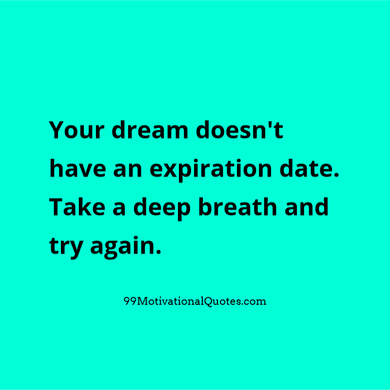 Motivational Quote About Dreams Your Dream Doesnt Have An Expiration Date Take A Deep Breath And Try Again